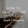 How To Make Buying A Condo Simple & Stress-Free