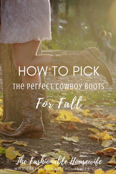 How to Pick the Perfect Cowboy Boots For Fall