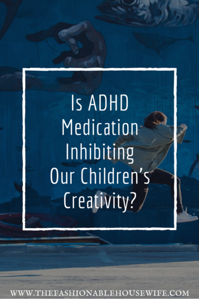 Is ADHD Medication Inhibiting Our Children's Creativity?
