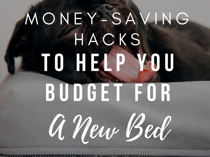 Money-Saving Hacks To Help You Budget For A New Bed