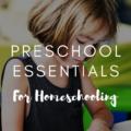 Preschool Essentials For Homeschooling