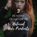3 Reasons To Switch To Natural Hair Products