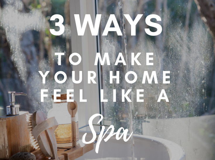 3 Ways To Make Your Home Feel Like A Spa
