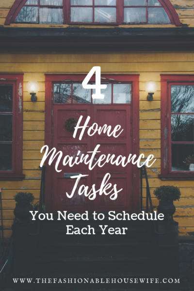 4 Home Maintenance Tasks You Need to Schedule Each Year