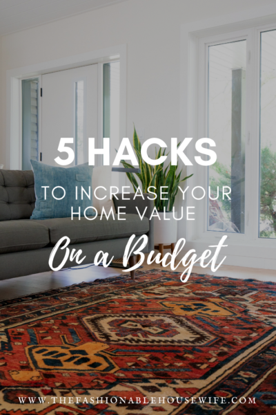 5 Hacks To Increase Your Home Value on a Budget