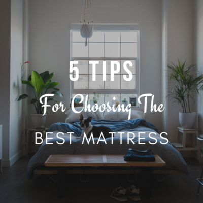 5 Tips For Choosing The Best Mattress
