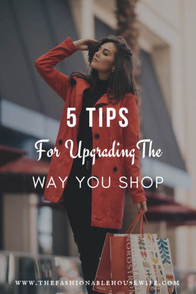5 Tips For Upgrading the Way You Shop