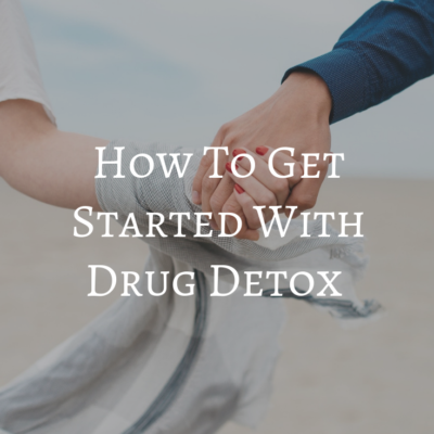 How To Get Started With Drug Detox