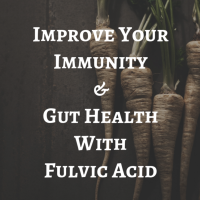 Improve Your Immunity & Gut Health With Fulvic Acid