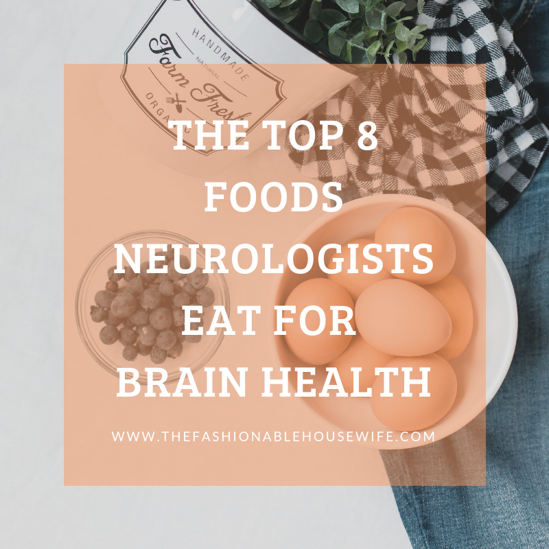 THESE ARE THE TOP 8 FOODS NEUROLOGISTS EAT FOR BRAIN HEALTH