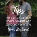 Tips To Strengthen Your Marriage And Bond With Your Husband