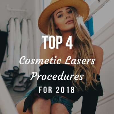 Top 4 Cosmetic Lasers Procedures For 2018