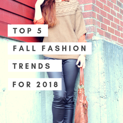 Top 5 Fall Fashion Trends For 2018 + 5 Wardrobe Must-Haves You Need To Own