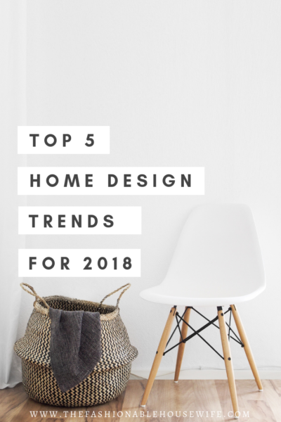 Top 5 Home Design Trends for 2018