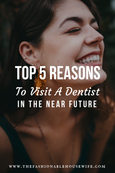 Top 5 Reasons to Visit A Dentist in The Near Future