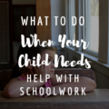 What To Do When Your Child Needs Help With Schoolwork
