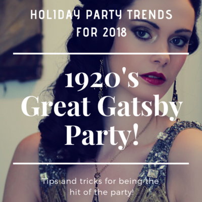Holiday Party Trends For 2018: Roaring 20's Parties!