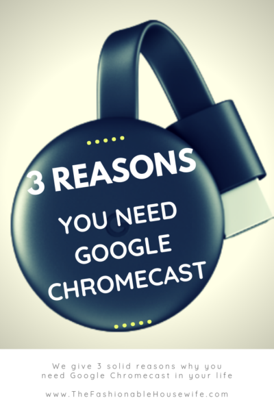 3 Reasons You Need Google Chromecast