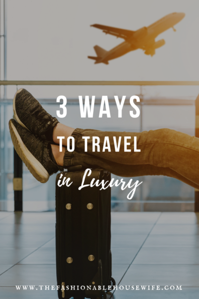 3 Ways To Travel In Luxury