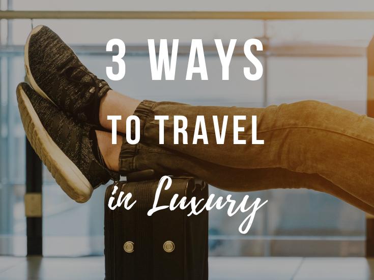 3 Ways To Travel In Luxury