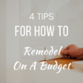 4 Tips For How To Remodel On A Budget