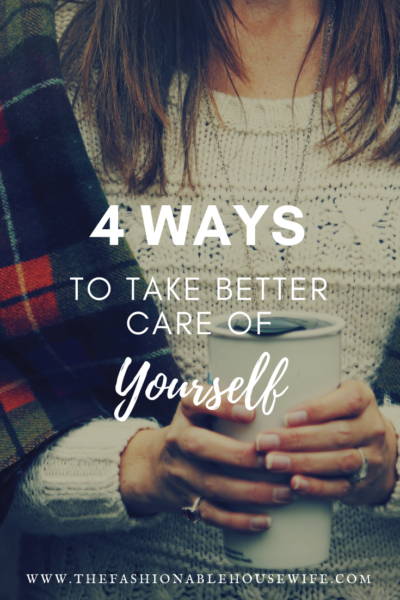 4 Ways To Take Better Care Of Yourself
