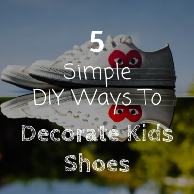 5 Simple DIY Ways To Decorate Kids Shoes