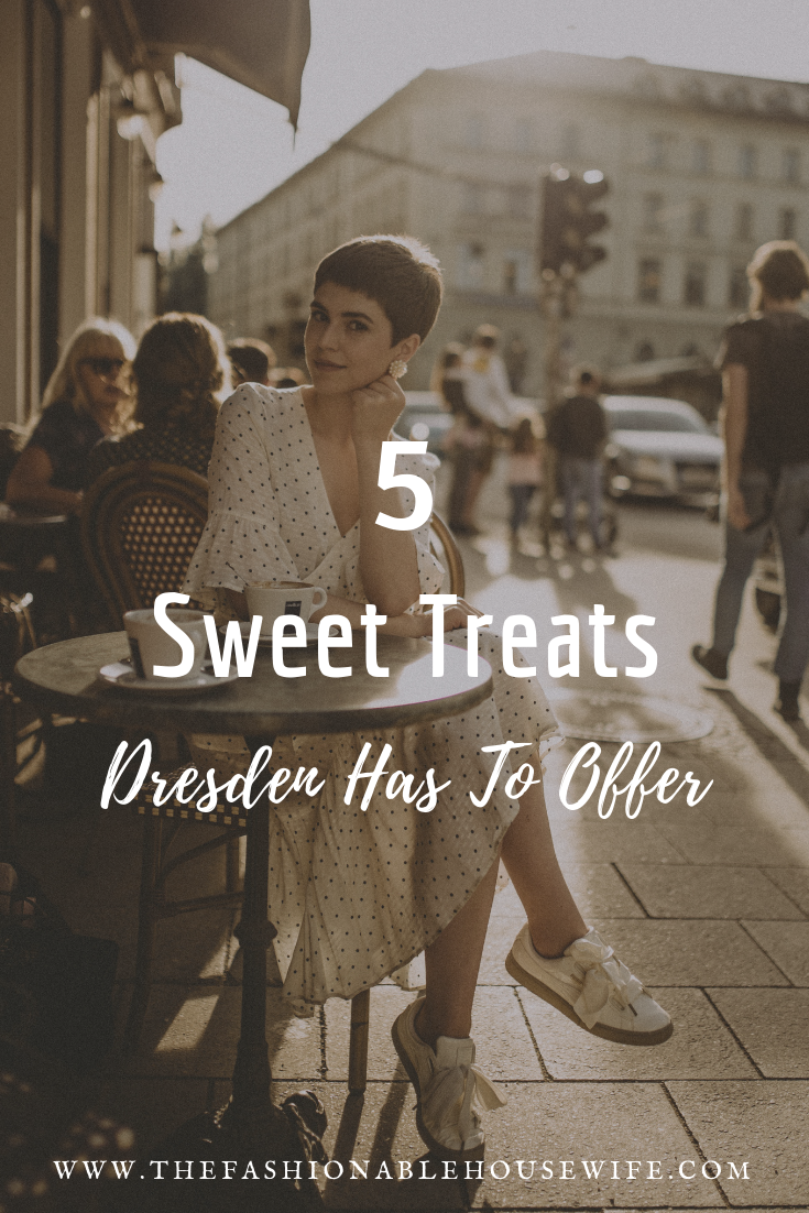 5 Sweet Treats Dresden Has To Offer - The Fashionable Housewife