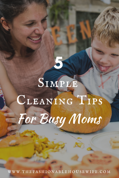 5 Simple Cleaning Tips for Busy Moms