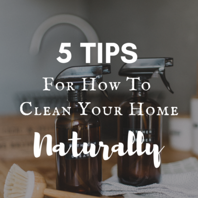 5 Tips For How To Clean Your Home Naturally