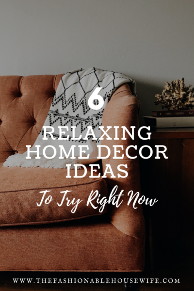 6 Relaxing Home Decor Ideas To Try Right Now