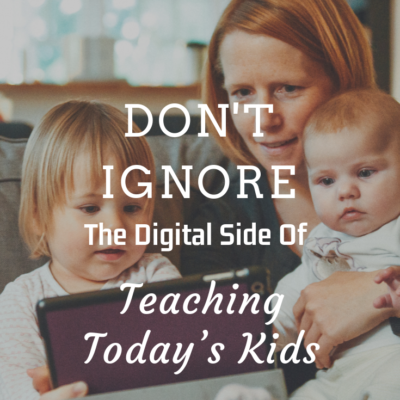 Don't Ignore The Digital Side Of Teaching Today's Kids