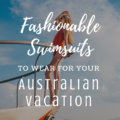 Fashionable Swimsuits to Wear For Your Australian Vacation