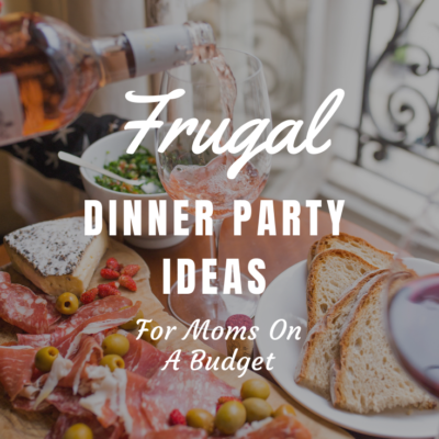 Frugal Dinner Party Ideas for Moms On A Budget