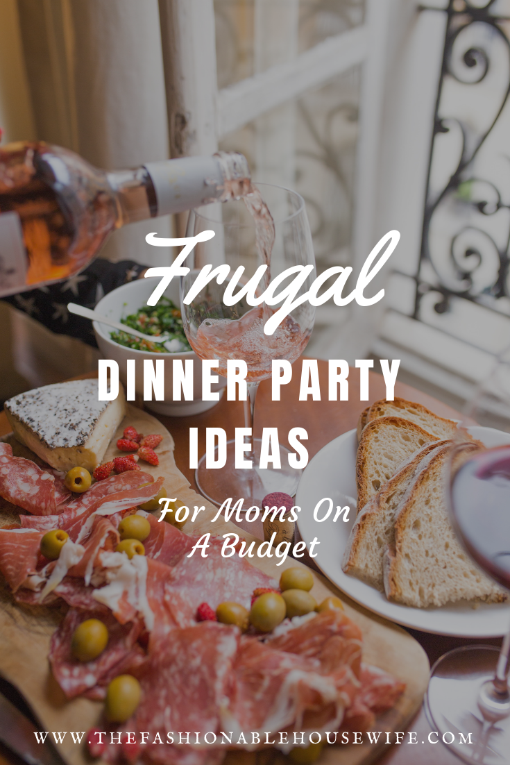 The Fashionable Housewife\u0027s Frugal Dinner Party Ideas