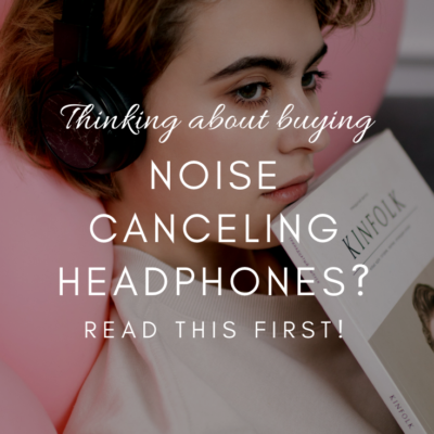 Thinking About Buying Noise Canceling Headphones? Read This First…