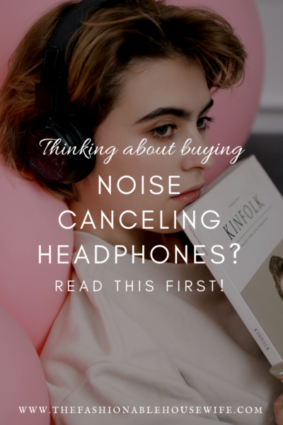Thinking About Buying Noise Canceling Headphones? Read This First!