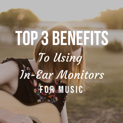 3 Benefits To Using In-Ear Monitors For Music