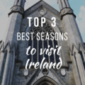 Top 3 Best Seasons to Visit Ireland