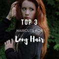 Top 3 Haircuts for Long Hair