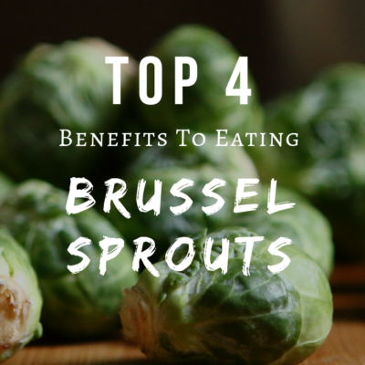 Top 4 Benefits to Eating Brussel Sprouts