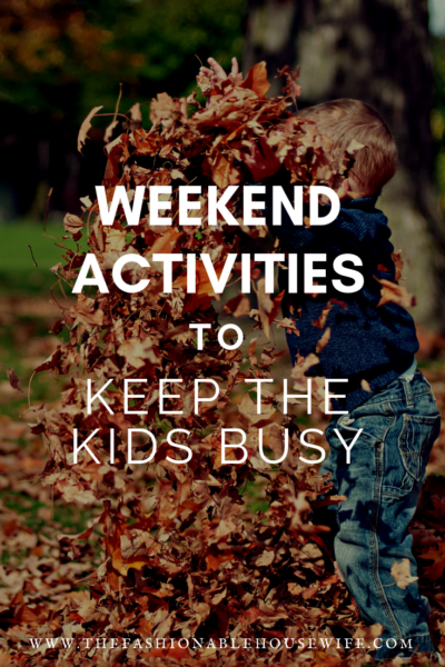 Weekend Activities To Keep The Kids Busy