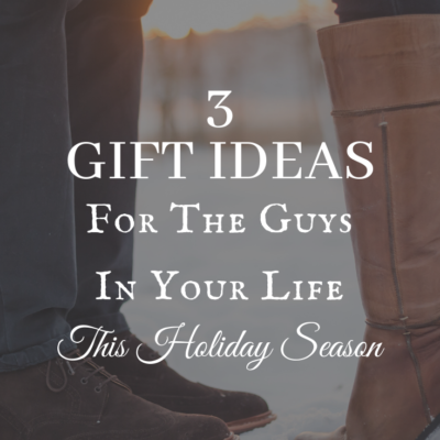 3 Gift Ideas For The Guys In Your Life This Holiday Season