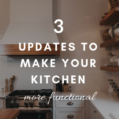 3 Updates to Make Your Kitchen More Functional