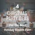 4 Christmas Party Ideas For The Best Holiday Season Ever