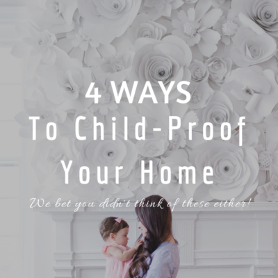 4 Ways To Child-Proof Your Home
