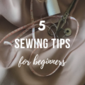 5 Sewing Tips For Beginners