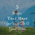 5 Signs That Mean You Will Be A Good Mom