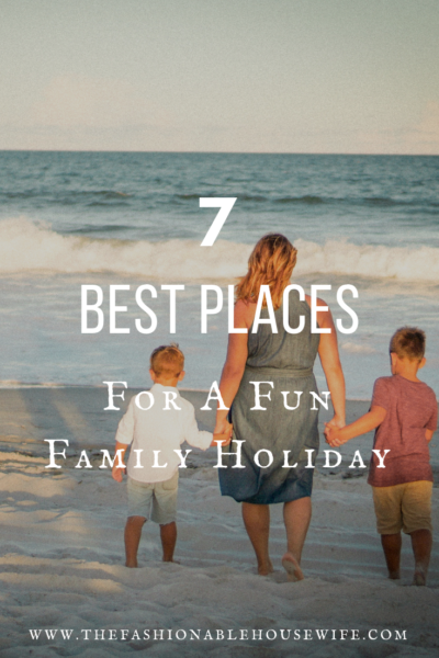 7 Best Places For A Fun Family Holiday
