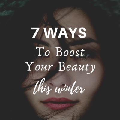 7 Ways To Boost Your Beauty This Winter